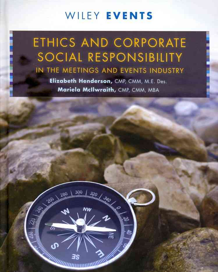 Ethics and Corporate Social Responsibility in the Meetings and Events Industry By Henderson, Elizabeth V./ Mcilwraith, Mariela
